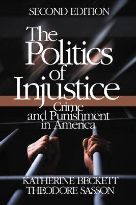 The Politics of Injustice: Crime and Punishment in America - Beckett, Katherine A, Dr.
