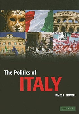 The Politics of Italy: Governance in a Normal Country - Newell, James L