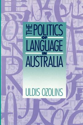 The Politics of Language in Australia - Ozolins, Uldis, Dr.