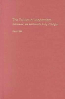 The Politics of Modernism: Alfred Loisy and the Scientific Study of Religion - Hill, Harvey