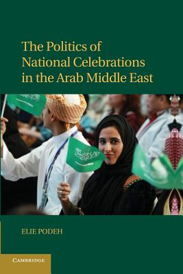 The Politics of National Celebrations in the Arab Middle East - Podeh, Elie