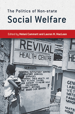 The Politics of Non-State Social Welfare - Cammett, Melani, Professor (Editor), and MacLean, Lauren M (Editor)