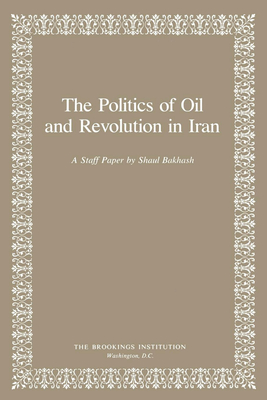 The Politics of Oil and Revolution in Iran - Bakhash, Shaul