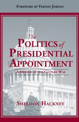 The Politics of Presidential Appointment: A Memoir of the Culture War - Hackney, Sheldon