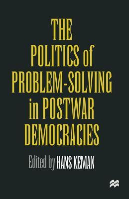 The Politics of Problem-Solving in Postwar Democracies - Keman, Hans, Dr. (Editor)
