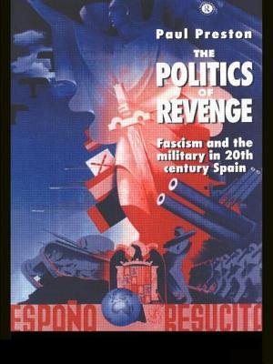 The Politics of Revenge: Fascism and the Military in 20th-Century Spain - Preston, Paul