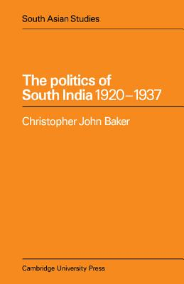 The Politics of South India 1920 1937 - Baker, Christopher John