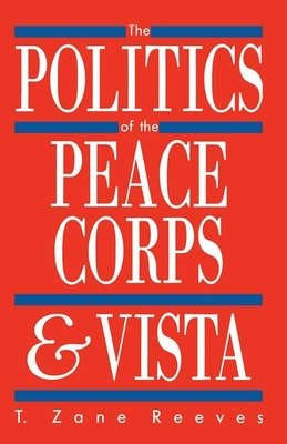 The Politics of the Peace Corps & Vista - Reeves, T Zane