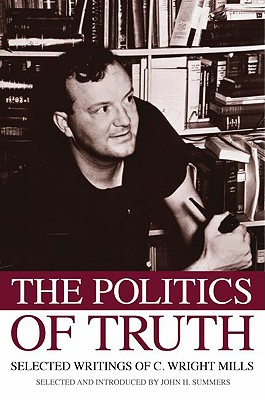 The Politics of Truth: Selected Writings of C. Wright Mills - Summers, John H (Editor)