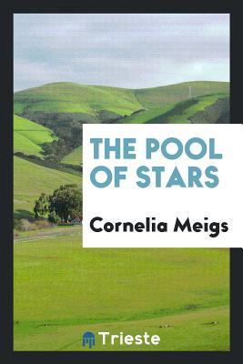 The Pool of Stars - Meigs, Cornelia