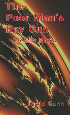 The Poor Man's Ray Gun (Deadly Rays) - Gunn, David