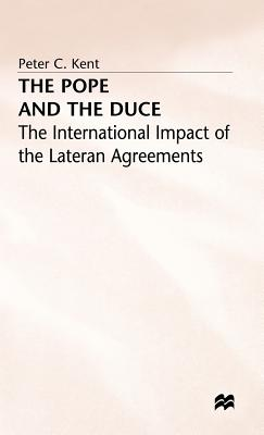 The Pope and the Duce: International Impacts of the Lateran Agreements - Kent, Peter C.