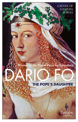The Pope's Daughter: A Novel of Lucrezia Borgia - Fo, Dario, and Shugaar, Anthony (Translated by)