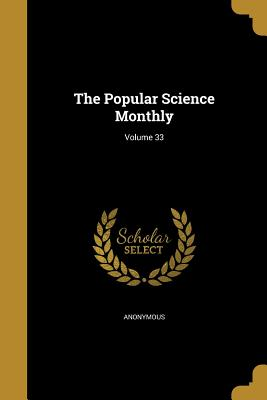The Popular Science Monthly; Volume 33 - Anonymous (Creator)