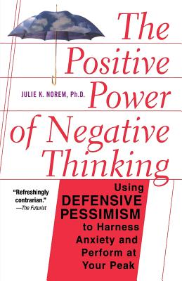 The Positive Power of Negative Thinking - Norem, Julie K