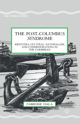 The Post-Columbus Syndrome: Identities, Cultural Nationalism, and Commemorations in the Caribbean - Viala, F