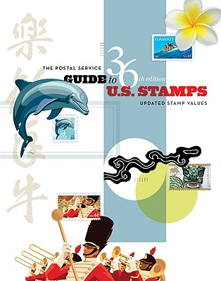 The Postal Service Guide to Us Stamps, 36th Edition - United States Postal Service
