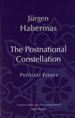 The Postnational Constellation: Political Essays - Habermas, Jurgen