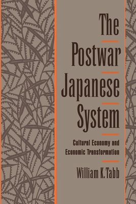 The Postwar Japanese System: Cultural Economy and Economic Transformation - Tabb, William K