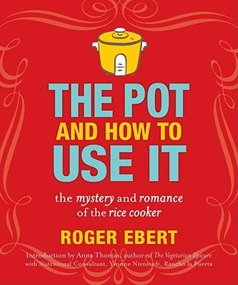 The Pot and How to Use It: The Mystery and Romance of the Rice Cooker - Ebert, Roger