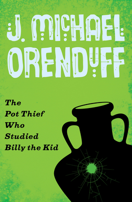 The Pot Thief Who Studied Billy the Kid - Orenduff, J. Michael