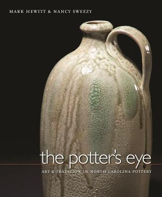 The Potter's Eye: Art and Tradition in North Carolina Pottery - Hewitt, Mark, and Sweezy, Nancy