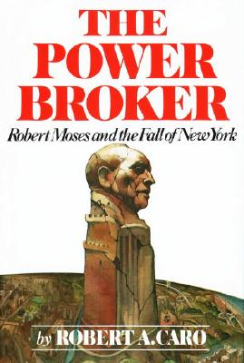 The Power Broker: Robert Moses and the Fall of New York - Caro, Robert A
