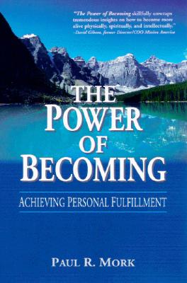 The Power of Becoming: Achieving Personal Fulfillment - Mork, Paul R