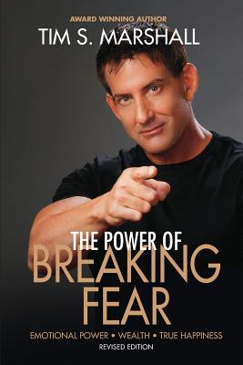 The Power of Breaking Fear: The Secret to Emotional Power, Wealth, and True Happiness - Marshall, Tim S, and Coz, Steve (Editor)