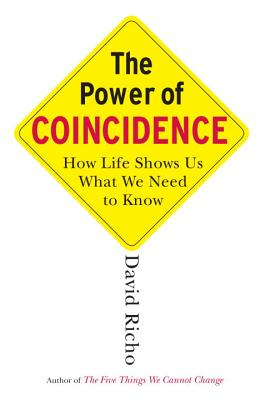 The Power of Coincidence: How Life Shows Us What We Need to Know - Richo, David