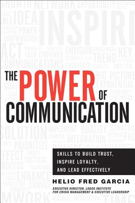The Power of Communication: Skills to Build Trust, Inspire Loyalty, and Lead Effectively - Garcia, Helio Fred