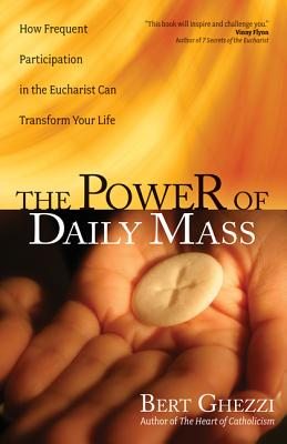The Power of Daily Mass - Ghezzi, Bert, PhD