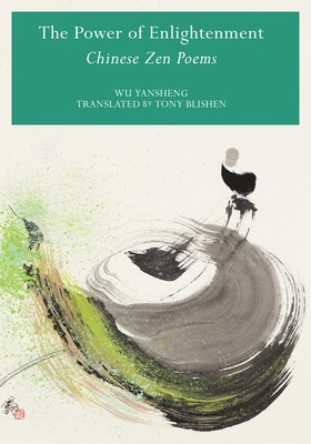 The Power of Enlightenment: Chinese Zen Poems - Yansheng, Wu