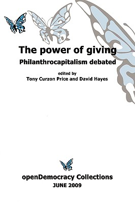 The Power of Giving: Philanthropy Debated - Curzon Price, Tony (Editor), and Hayes, David (Editor)