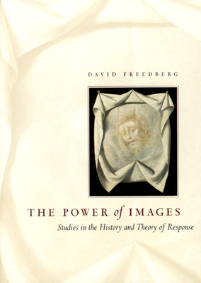 The Power of Images: Studies in the History and Theory of Response - Freedberg, David