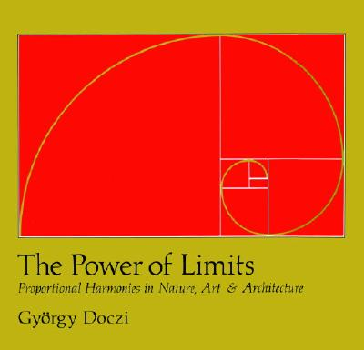 The Power of Limits: Proportional Harmonies in Nature, Art, and Architecture - Doczi, Gyorgy