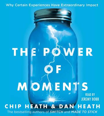 The Power of Moments: Why Certain Experiences Have Extraordinary Impact - Heath, Chip, and Heath, Dan, and Bobb, Jeremy (Read by)