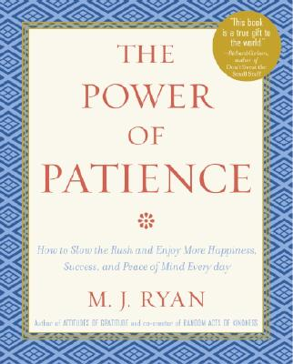 The Power of Patience: How to Slow the Rush and Enjoy More Happiness, Success, and Peace of Mind Every Day - Ryan, M J
