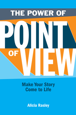 The Power of Point of View: Make Your Story Come to Life - Rasley, Alicia