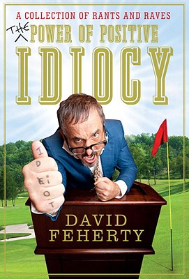 The Power of Positive Idiocy - Feherty, David