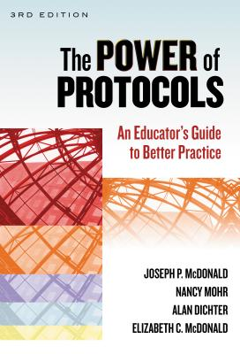 The Power of Protocols: An Educator's Guide to Better Practice - McDonald, Joseph P, and Mohr, Nancy, and Dichter, Alan