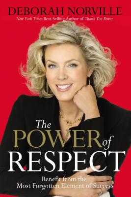 The Power of Respect: Benefit from the Most Forgotten Element of Success - Norville, Deborah