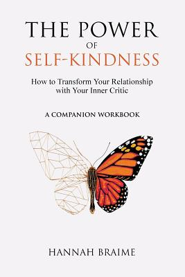 The Power of Self-Kindness (A Companion Workbook): How to Transform Your Relationship with Your Inner Critic - Braime, Hannah