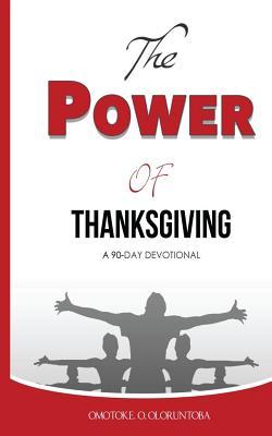 The Power of Thanksgiving: A 90 Day Devotional - Oloruntoba, Omotoke O