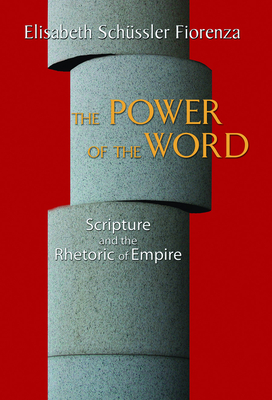 The Power of the Word: Scripture and the Rhetoric of Empire - Fiorenza, Elisabeth Schussler