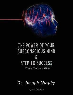 The Power of Your Subconscious Mind & Steps to Success: Think Yourself Rich - Murphy, Joseph