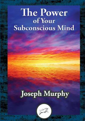 The Power of Your Subconscious Mind - Murphy, Joseph, Dr.