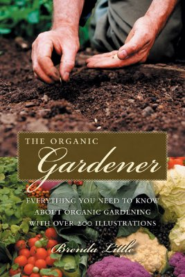 The Practical Organic Gardener: Everything You Need to Know with More Than 200 Illustrations - Little, Brenda