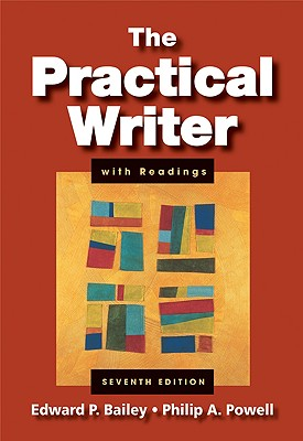 The Practical Writer with Readings - Bailey, Edward P, Jr., and Powell, Philip A