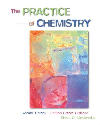 The Practice of Chemistry - Wink, Donald J, and Fetzer-Gislason, Sharon, and McNicholas, Sheila